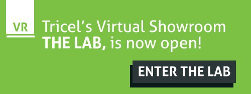 Tricel's Virtual Showroom THE LAB is now open!